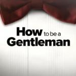 Iata 5 lucruri pe care orice barbat ar trebui sa le faca pentru un statut de gentleman